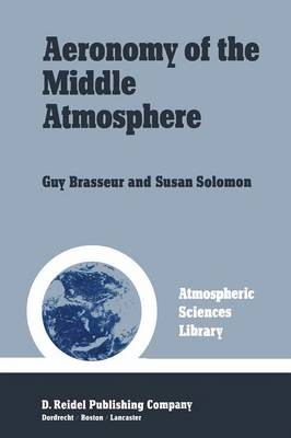 Aeronomy of the Middle Atmosphere: Chemistry and Physics of the Stratosphere and Mesosphere - Atmospheric Sciences Library (Paperback)