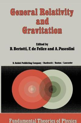 General Relativity and Gravitation: Invited Papers and Discussion Reports of the 10th International Conference on General Relativity and Gravitation, Padua, July 3-8, 1983 - Fundamental Theories of Physics 9 (Paperback)