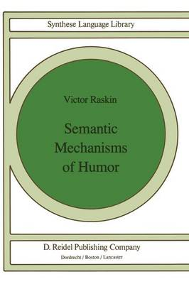 Semantic Mechanisms of Humor - Studies in Linguistics and Philosophy 24 (Paperback)