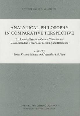 Analytical Philosophy in Comparative Perspective: Exploratory Essays in Current Theories and Classical Indian Theories of Meaning and Reference - Synthese Library 178 (Paperback)