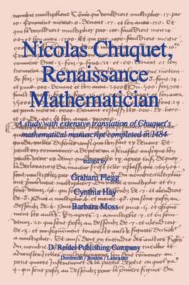 Nicolas Chuquet, Renaissance Mathematician: A study with extensive translation of Chuquet's mathematical manuscript completed in 1484 (Paperback)