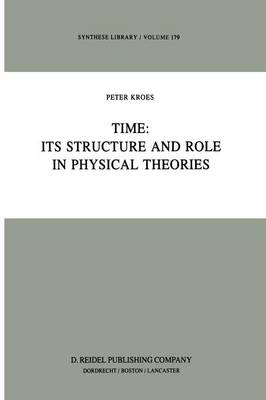 Time: Its Structure and Role in Physical Theories - Synthese Library 179 (Paperback)