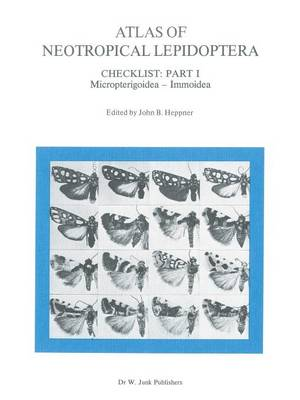 Atlas of Neotropical Lepidoptera: Checklist: Part 1 Micropterigoidea - Immoidea (Paperback)