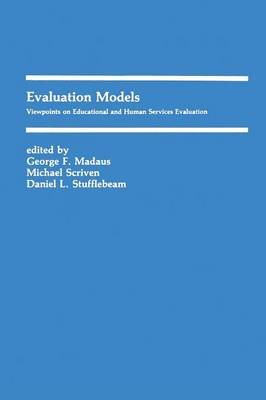 Evaluation Models: Viewpoints on Educational and Human Services Evaluation - Evaluation in Education and Human Services 6 (Paperback)