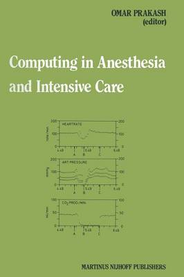 Computing in Anesthesia and Intensive Care - Developments in Critical Care Medicine and Anaesthesiology 5 (Paperback)