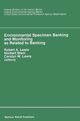 Environmental Specimen Banking and Monitoring as Related to Banking: Proceedings of the International Workshop, Saarbruecken, Federal Republic of Germany, 10-15 May, 1982 (Paperback)