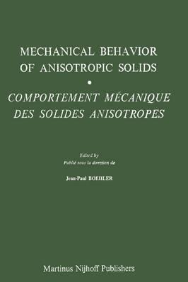 Mechanical Behavior of Anisotropic Solids / Comportment Mechanique des Solides Anisotropes: Proceedings of the Euromech Colloquium 115 Villard-de-Lans, June 19-22, 1979 / Colloque Euromech 115 Villard-de-Lans, 19-22 juin 1979 (Paperback)