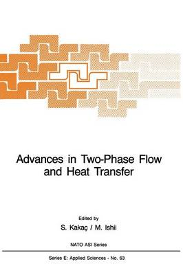Advances in Two-Phase Flow and Heat Transfer: Fundamentals and Applications Volume 1 - Nato Science Series E: 63 (Paperback)