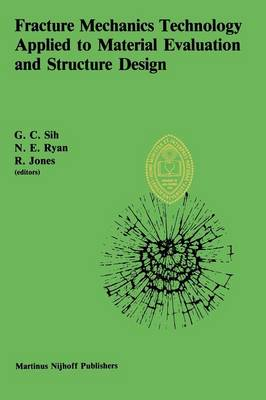 Fracture Mechanics Technology Applied to Material Evaluation and Structure Design: Proceedings of an International Conference on `Fracture Mechanics Technology Applied to Material Evaluation and Structure Design', held at the University of Melbourne, Melbourne, Australia, August 10-13, 1982 (Paperback)