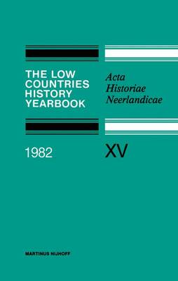 The Low Countries History Yearbook 1982: Acta Historiae Neerlandicae (Paperback)