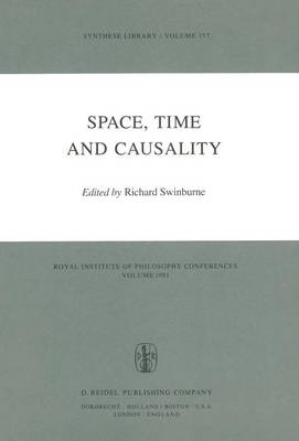 Space, Time and Causality: Royal Institute of Philosophy Conferences Volume 1981 - Synthese Library 157 (Paperback)