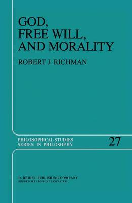 God, Free Will, and Morality: Prolegomena to a Theory of Practical Reasoning - Philosophical Studies Series 27 (Paperback)