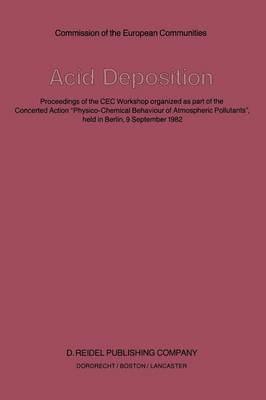 "Acid Deposition: Proceedings of the CEC Workshop organized as part of the Concerted Action ""Physico-Chemical Behaviour of Atmospheric Pollutants"", held in Berlin, 9 September 1982 (Paperback)"