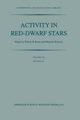 Activity in Red-Dwarf Stars: Proceedings of the 71st Colloquium of the International Astronomical Union held in Catania, Italy, August 10-13, 1982 - Astrophysics and Space Science Library 102 (Paperback)