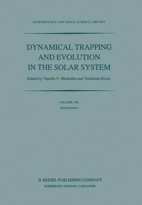 Dynamical Trapping and Evolution in the Solar System: Proceedings of the 74th Colloquium of the International Astronomical Union Held in Gerakini, Chalkidiki, Greece, 30 August - 2 September, 1982 - Astrophysics and Space Science Library 106 (Paperback)