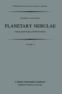 Planetary Nebulae: A Study of Late Stages of Stellar Evolution - Astrophysics and Space Science Library 107 (Paperback)