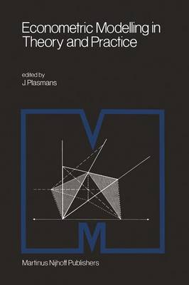 Econometric Modelling in Theory and Practice: Proceedings of a Franco-Dutch Conference held at Tilburg University, April 1979 (Paperback)