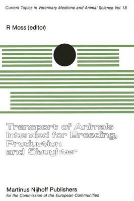 Transport of Animals Intended for Breeding, Production and Slaughter: A Seminar in the CEC Programme of Coordination of Research on Animal Welfare, organised by R. Moss, and held in Brussels, 7-8 July, 1981 - Current Topics in Veterinary Medicine 18 (Paperback)