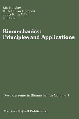 Biomechanics: Principles and Applications: Selected Proceedings of the 3rd General Meeting of the European Society of Biomechanics Nijmegen, The Netherlands, 21-23 January 1982 - Developments in Biomechanics 1 (Paperback)
