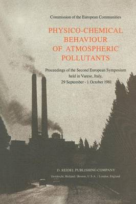 Physico-Chemical Behaviour of Atmospheric Pollutants: Proceedings of the Second European Symposium held in Varese, Italy, 29 September - 1 October 1981 (Paperback)