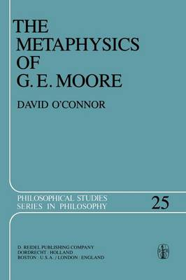 The Metaphysics of G. E. Moore - Philosophical Studies Series 25 (Paperback)