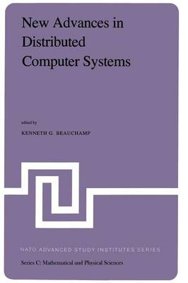 New Advances in Distributed Computer Systems: Proceedings of the NATO Advanced Study Institute held at Bonas, France, June 15-26, 1981 - NATO Science Series C 80 (Paperback)