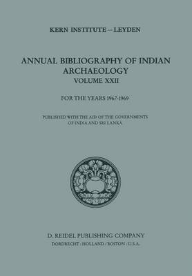 Annual Bibliography of Indian Archaeology: Volume XXII for the Years 1967-1969 - Annual Bibliography of Indian Archaelogy 22 (Paperback)
