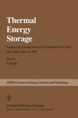 Thermal Energy Storage: Lectures of a Course held at the Joint Research Centre, Ispra, Italy, June 1-5, 1981 - Ispra Courses (Paperback)