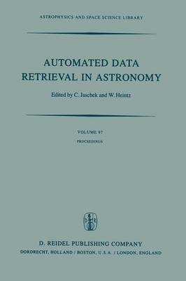 Automated Data Retrieval in Astronomy: Proceedings of the 64th Colloquium of the International Astronomical Union held in Strasbourg, France, July 7-10, 1981 - Astrophysics and Space Science Library 97 (Paperback)