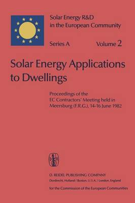 Solar Energy Applications to Dwellings: Proceedings of the EC Contractors' Meeting held in Meersburg (F.R.G.), 14-16 June 1982 - Solar Energy R&D in the Ec Series A: 2 (Paperback)