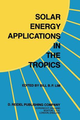 Solar Energy Applications in the Tropics: Proceedings of a Regional Seminar and Workshop on the Utilization of Solar Energy in Hot Humid Urban Development, held at Singapore, 30 October - 1 November, 1980 (Paperback)