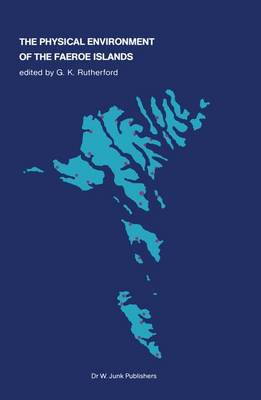 The Physical Environment of the Faeroe Islands - Monographiae Biologicae 46 (Paperback)