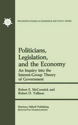 Politicians, Legislation, and the Economy: An Inquiry into the Interest-Group Theory of Government - Rochester Studies in Managerial Economics and Policy 3 (Paperback)