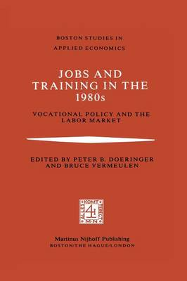 Jobs and Training in the 1980s: Vocational Policy and the Labor Market - Boston Studies in Applied Economics 2 (Paperback)