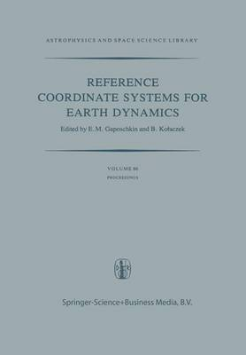 Reference Coordinate Systems for Earth Dynamics: Proceedings of the 56th Colloquium of the International Astronomical Union Held in Warsaw, Poland, September 8-12, 1980 - Astrophysics and Space Science Library 86 (Paperback)