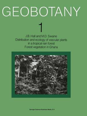 Distribution and ecology of vascular plants in a tropical rain forest: Forest vegetation in Ghana - Geobotany 1 (Paperback)