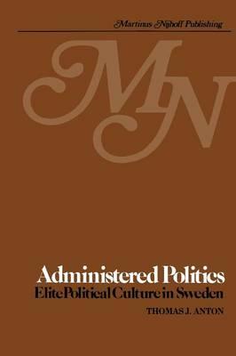 Administered Politics: Elite Political Culture in Sweden (Paperback)