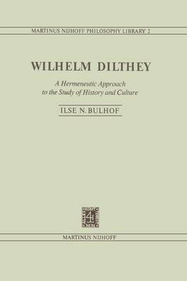 Wilhelm Dilthey: A Hermeneutic Approach to the Study of History and Culture - Martinus Nijhoff Philosophy Library 2 (Paperback)
