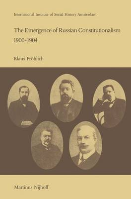 The Emergence of Russian Contitutionalism 1900-1904: The Relationship Between Social Mobilization and Political Group Formation in Pre-revolutionary Russia - Studies in Social History 4 (Paperback)