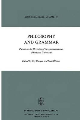 Philosophy and Grammar: Papers on the Occasion of the Quincentennial of Uppsala University - Synthese Library 143 (Paperback)