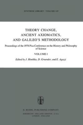Theory Change, Ancient Axiomatics, and Galileo's Methodology: Proceedings of the 1978 Pisa Conference on the History and Philosophy of Science Volume I - Synthese Library 145 (Paperback)
