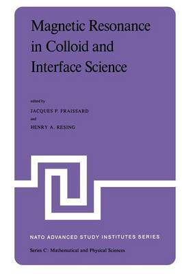 Magnetic Resonance in Colloid and Interface Science: Proceedings of a NATO Advanced Study Institute and the Second International Symposium held at Menton, France, June 25 - July 7, 1979 - NATO Science Series C 61 (Paperback)