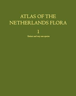 Atlas of the Netherlands Flora: Extinct and very rare species - Atlas of the Netherlands Flora 1 (Paperback)