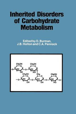 Inherited Disorders of Carbohydrate Metabolism: Monograph based upon Proceedings of the Sixteenth Symposium of The Society for the Study of Inborn Errors of Metabolism (Paperback)