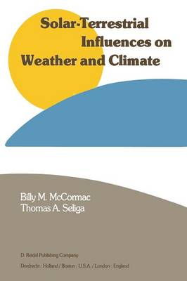 Solar-Terrestrial Influences on Weather and Climate: Proceedings of a Symposium/Workshop held at the Fawcett Center for Tomorrow, The Ohio State University, Columbus, Ohio, 24-28 August, 1978 (Paperback)