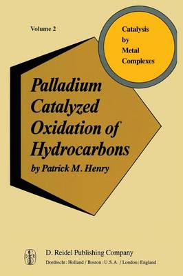 Palladium Catalyzed Oxidation of Hydrocarbons - Catalysis by Metal Complexes 2 (Paperback)