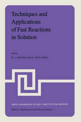 Techniques and Applications of Fast Reactions in Solution: Proceedings of the NATO Advanced Study Institute on New Applications of Chemical Relaxation Spectrometry and Other Fast Reaction Methods in Solution, held at the University College of Wales, Aberystwyth, September 10-20, 1978 - NATO Science Series C 50 (Paperback)