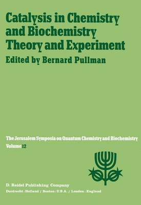 Catalysis in Chemistry and Biochemistry Theory and Experiment: Proceedings of the Twelfth Jerusalem Symposium on Quantum Chemistry and Biochemistry held in Jerusalem, Israel, April 2-4, 1979 - Jerusalem Symposia 12 (Paperback)