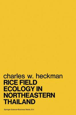 Rice Field Ecology in Northeastern Thailand: The Effect of Wet and Dry Seasons on a Cultivated Aquatic Ecosystem - Monographiae Biologicae 34 (Paperback)