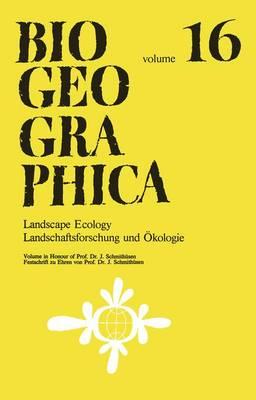 Landscape Ecology/Landschaftsforschung und OEkologie: Volume in Honour of Prof. Dr. J. Schmithusen/Festschrift zu Ehren von Prof. Dr. J. Schmithusen - Biogeographica 16 (Paperback)